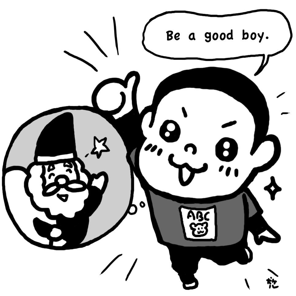 Be a good boy.
