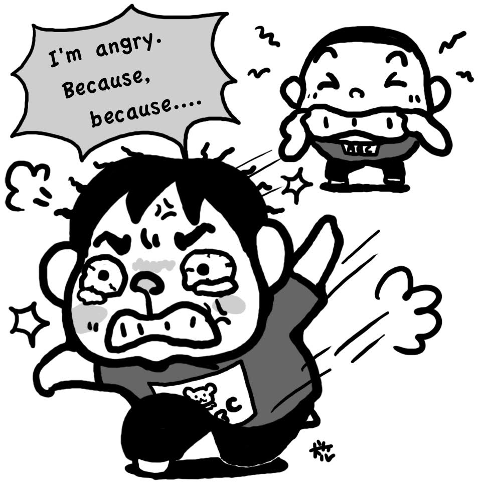 I'm angry. Because...